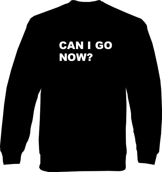 Sweat-Shirt - Can I go now